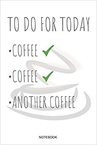 كتاب To Do For Today Coffee Coffee Another Coffee Notebook
